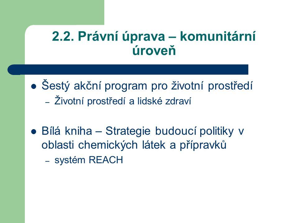 Komunitární předpisy předpisy, jejichž cílem je postupná harmonizace národních norem týkajících se klasifikace, balení a označování nebezpečných chemických látek přepisy regulující přístup některých nebezpečných chemických látek a přípravků na společný trh – Nařízení EP a Rady 850/2004/ES o POPs v ČR platné od 19.