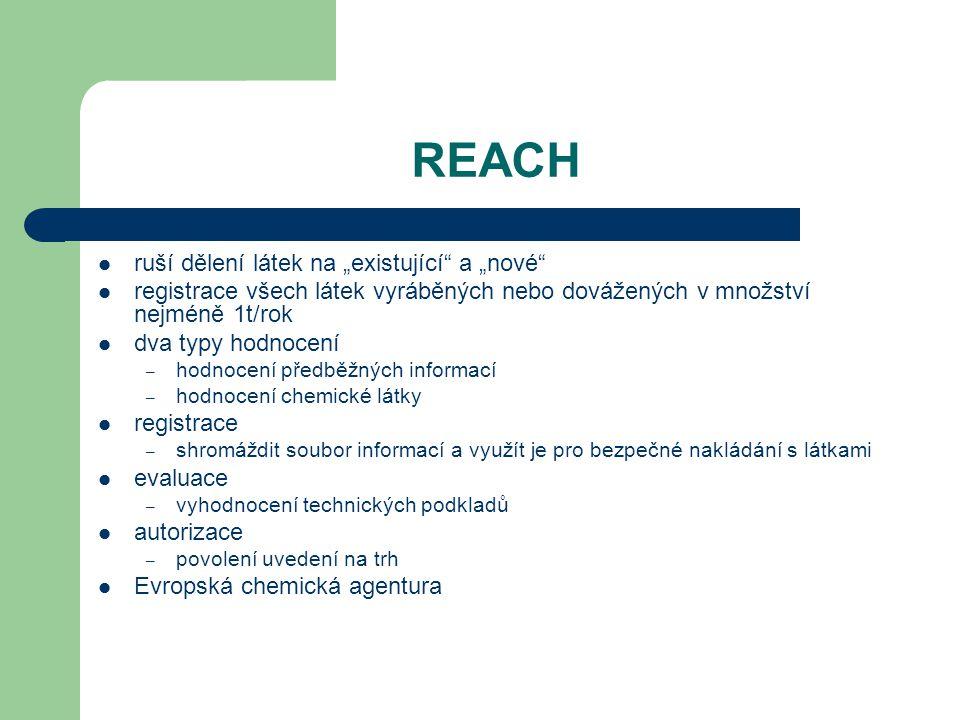 """REACH ruší dělení látek na """"existující"""" a """"nové"""" registrace všech látek vyráběných nebo dovážených v množství nejméně 1t/rok dva typy hodnocení – hodn"""