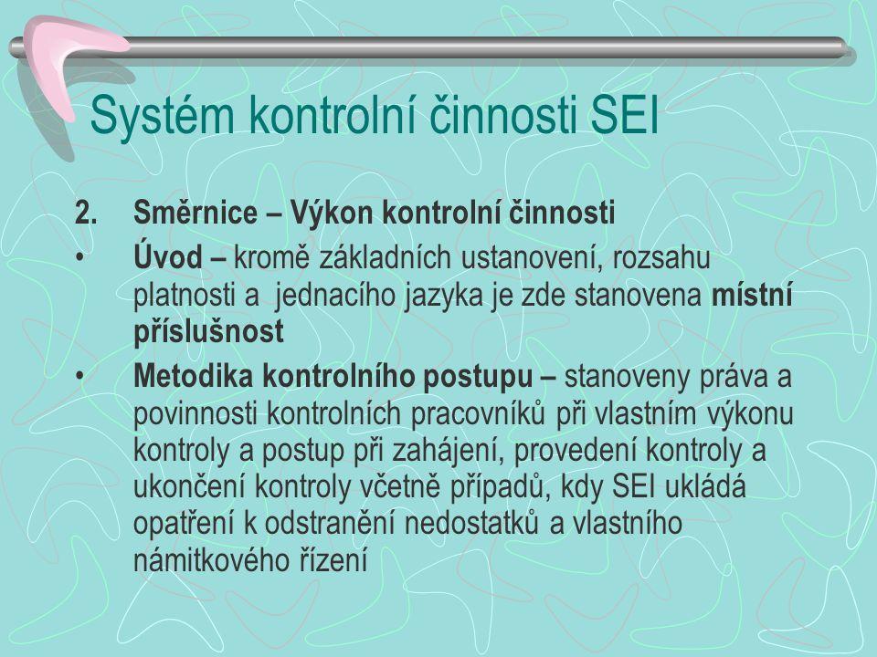 Systém kontrolní činnosti SEI 2.Směrnice – Výkon kontrolní činnosti Úvod – kromě základních ustanovení, rozsahu platnosti a jednacího jazyka je zde st