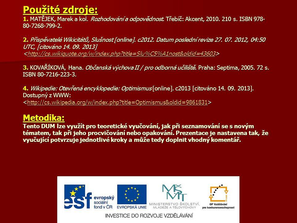 Použité zdroje: 1. MATĚJEK, Marek a kol. Rozhodování a odpovědnost. Třebíč: Akcent, 2010. 210 s. ISBN 978- 80-7268-799-2. 2. Přispěvatelé Wikicitátů,