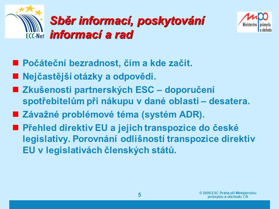 © 2006 ESC Praha při Ministerstvu průmyslu a obchodu ČR 5 Sběr informací, poskytování informací a rad Počáteční bezradnost, čím a kde začít.