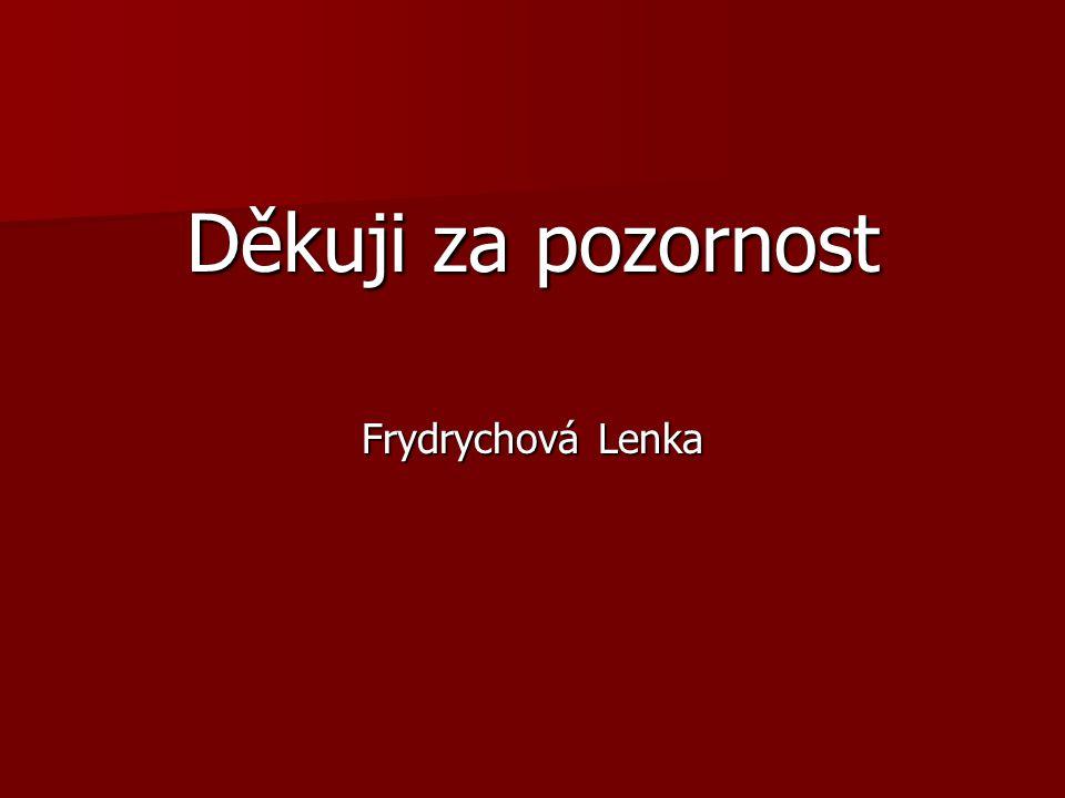 Děkuji za pozornost Frydrychová Lenka