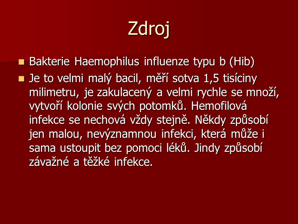 Zdroj Bakterie Haemophilus influenze typu b (Hib) Bakterie Haemophilus influenze typu b (Hib) Je to velmi malý bacil, měří sotva 1,5 tisíciny milimetr