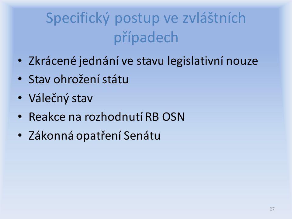 Specifický postup ve zvláštních případech Zkrácené jednání ve stavu legislativní nouze Stav ohrožení státu Válečný stav Reakce na rozhodnutí RB OSN Zákonná opatření Senátu 27