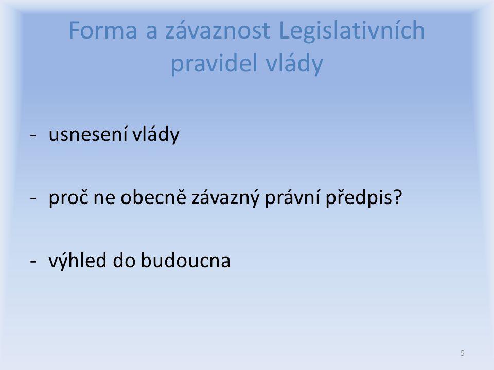 Forma a závaznost Legislativních pravidel vlády -usnesení vlády -proč ne obecně závazný právní předpis.
