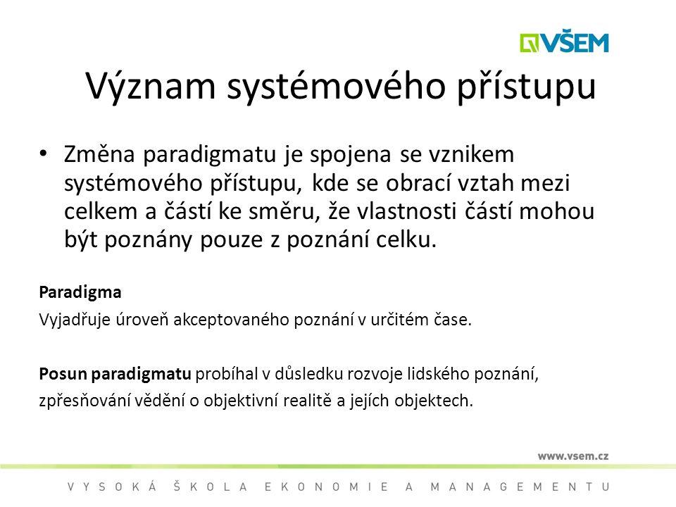 Význam systémového přístupu Změna paradigmatu je spojena se vznikem systémového přístupu, kde se obrací vztah mezi celkem a částí ke směru, že vlastno