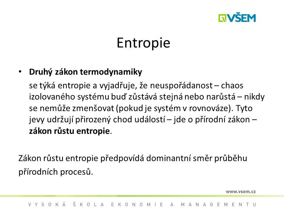 Entropie Druhý zákon termodynamiky se týká entropie a vyjadřuje, že neuspořádanost – chaos izolovaného systému buď zůstává stejná nebo narůstá – nikdy