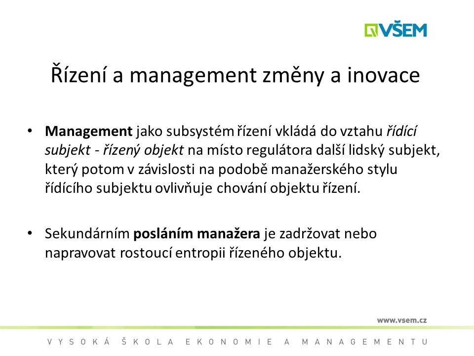 Řízení a management změny a inovace Management jako subsystém řízení vkládá do vztahu řídící subjekt - řízený objekt na místo regulátora další lidský