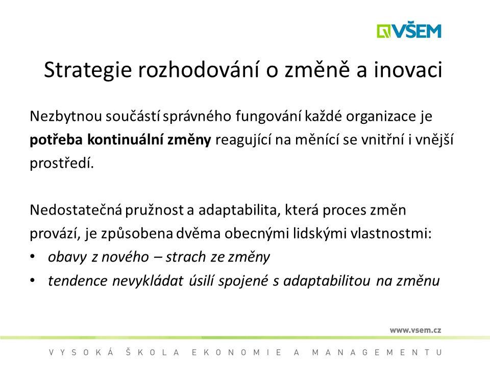 Strategie rozhodování o změně a inovaci Nezbytnou součástí správného fungování každé organizace je potřeba kontinuální změny reagující na měnící se vn