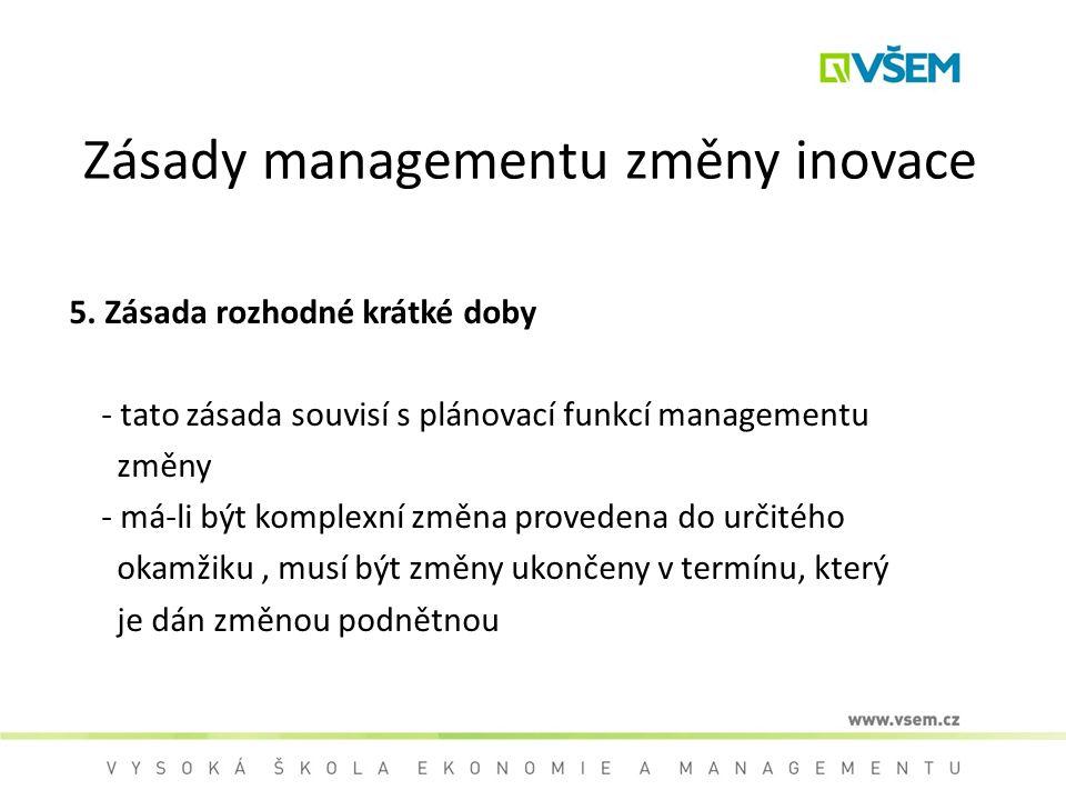 Zásady managementu změny inovace 5. Zásada rozhodné krátké doby - tato zásada souvisí s plánovací funkcí managementu změny - má-li být komplexní změna