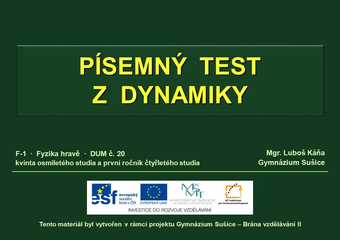 Tento materiál byl vytvořen v rámci projektu Gymnázium Sušice – Brána vzdělávání II Mgr. Luboš Káňa Gymnázium Sušice kvinta osmiletého studia a první