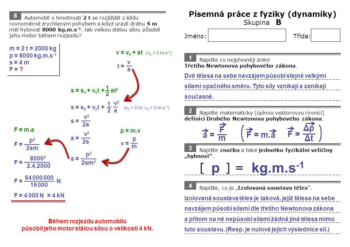 Napište co nejpřesněji znění Třetího Newtonova pohybového zákona. Jméno: Třída: Písemná práce z fyziky (dynamiky) Skupina B 1 Napište matematicky (úpl