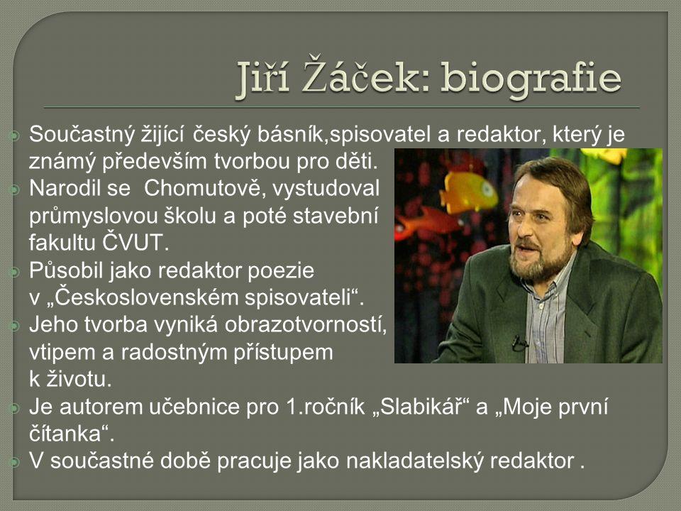  Součastný žijící český básník,spisovatel a redaktor, který je známý především tvorbou pro děti.  Narodil se Chomutově, vystudoval průmyslovou školu