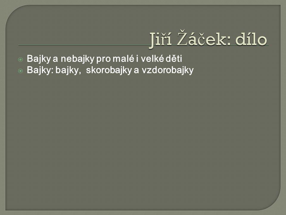  Bajky a nebajky pro malé i velké děti  Bajky: bajky, skorobajky a vzdorobajky