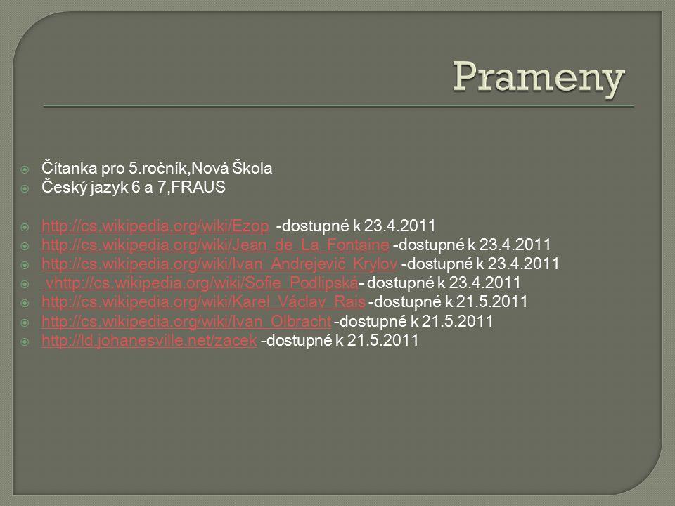  Čítanka pro 5.ročník,Nová Škola  Český jazyk 6 a 7,FRAUS  http://cs.wikipedia.org/wiki/Ezop -dostupné k 23.4.2011 http://cs.wikipedia.org/wiki/Ezo