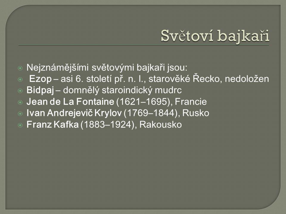  Nejznámějšími světovými bajkaři jsou:  Ezop – asi 6. století př. n. l., starověké Řecko, nedoložen  Bidpaj – domnělý staroindický mudrc  Jean de