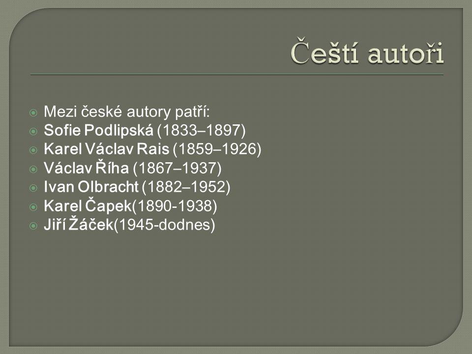  Mezi české autory patří:  Sofie Podlipská (1833–1897)  Karel Václav Rais (1859–1926)  Václav Říha (1867–1937)  Ivan Olbracht (1882–1952)  Karel