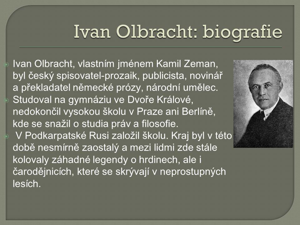  Ivan Olbracht, vlastním jménem Kamil Zeman, byl český spisovatel-prozaik, publicista, novinář a překladatel německé prózy, národní umělec.  Studova
