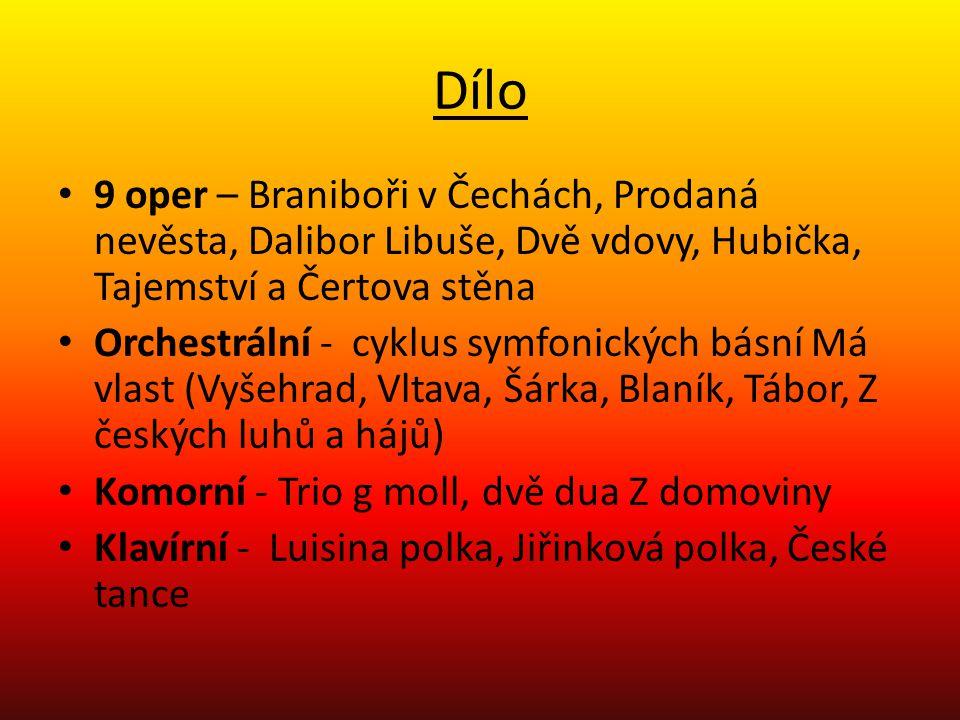 Dílo 9 oper – Braniboři v Čechách, Prodaná nevěsta, Dalibor Libuše, Dvě vdovy, Hubička, Tajemství a Čertova stěna Orchestrální - cyklus symfonických b