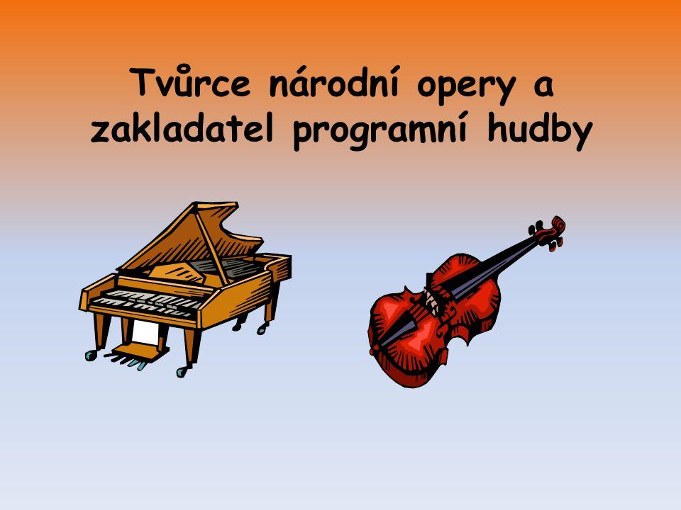 Tvůrce národní opery a zakladatel programní hudby
