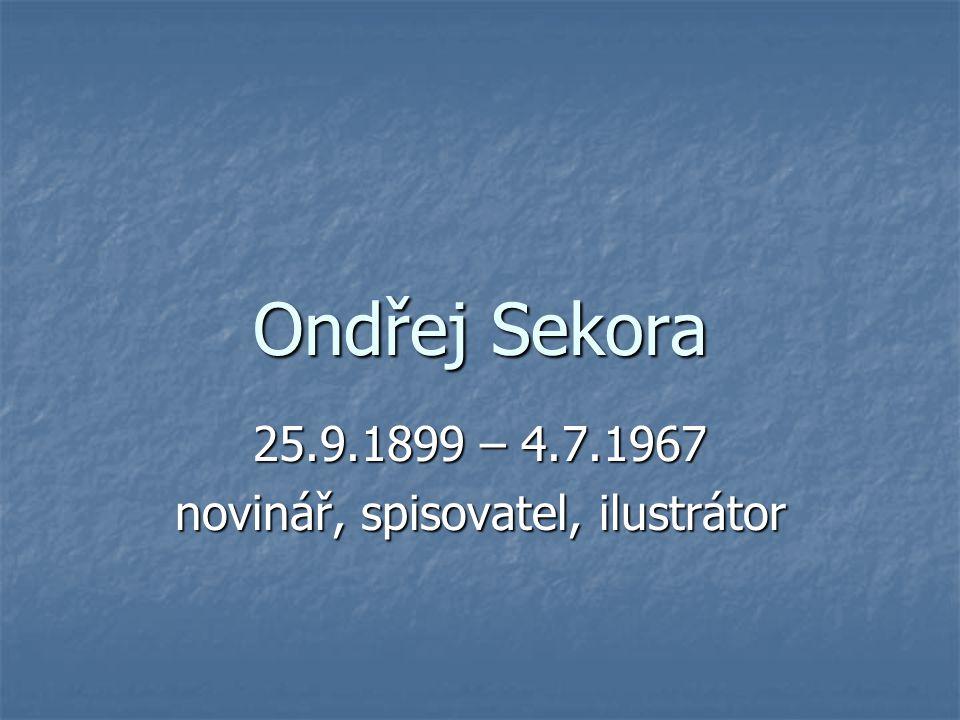 Ondřej Sekora 25.9.1899 – 4.7.1967 novinář, spisovatel, ilustrátor
