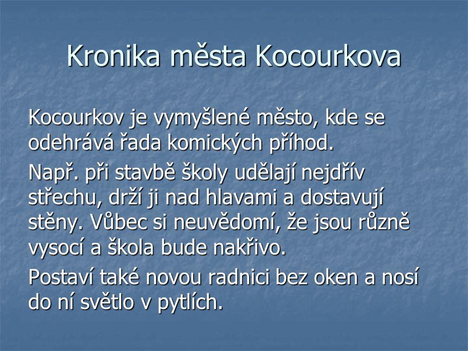 Kronika města Kocourkova Kocourkov je vymyšlené město, kde se odehrává řada komických příhod.