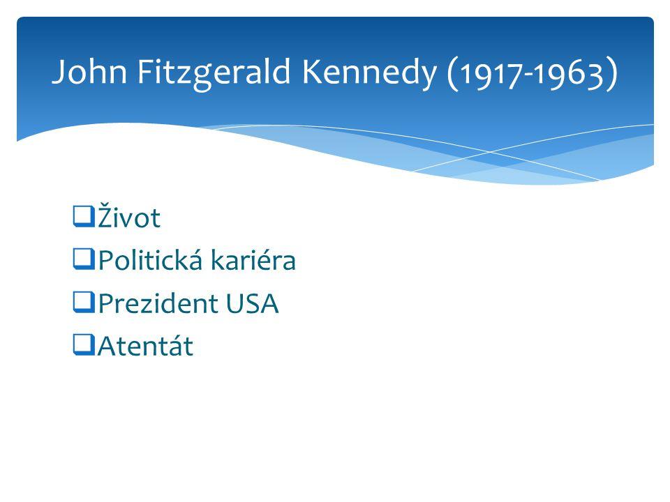  Život  Politická kariéra  Prezident USA  Atentát John Fitzgerald Kennedy (1917-1963)