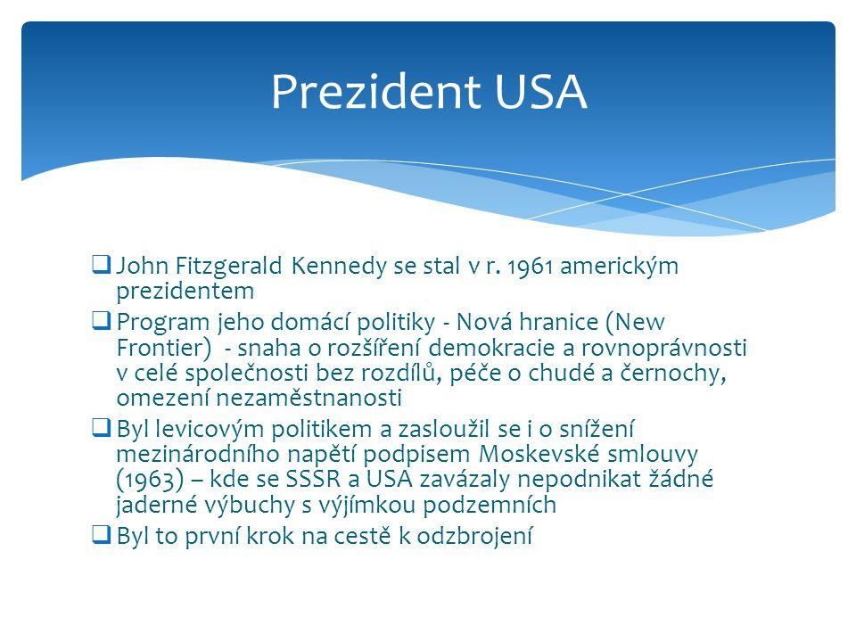  John Fitzgerald Kennedy se stal v r. 1961 americkým prezidentem  Program jeho domácí politiky - Nová hranice (New Frontier) - snaha o rozšíření dem