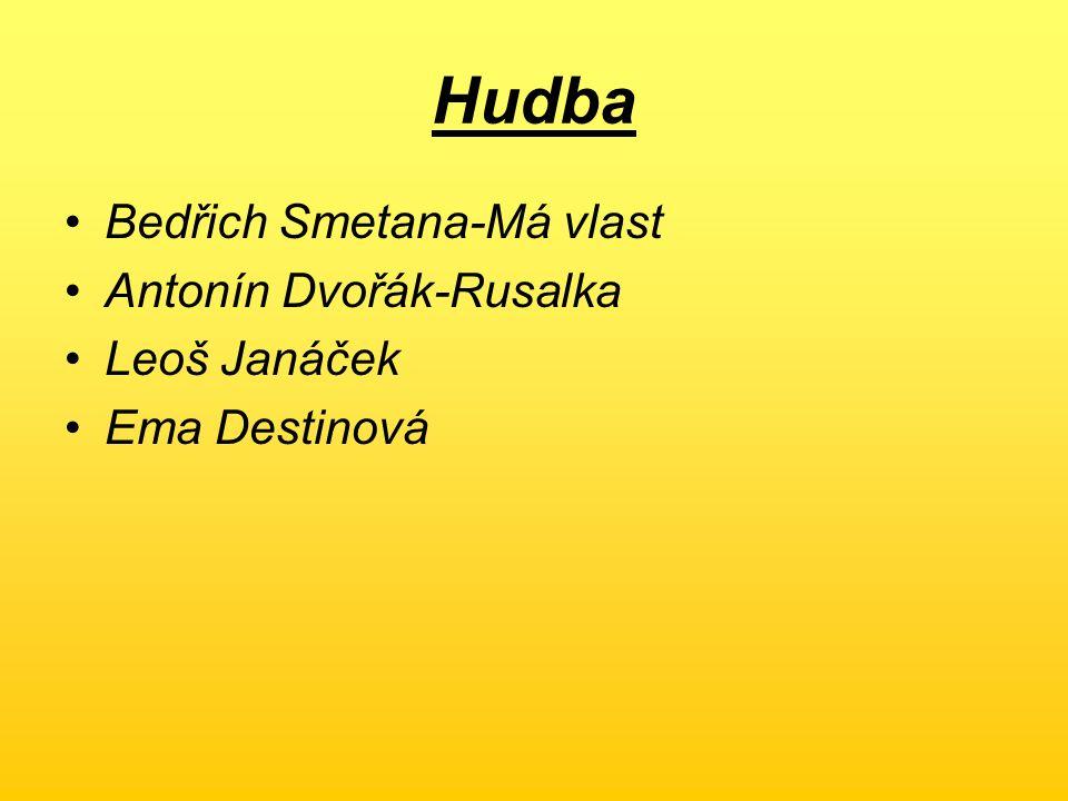 Hudba Bedřich Smetana-Má vlast Antonín Dvořák-Rusalka Leoš Janáček Ema Destinová