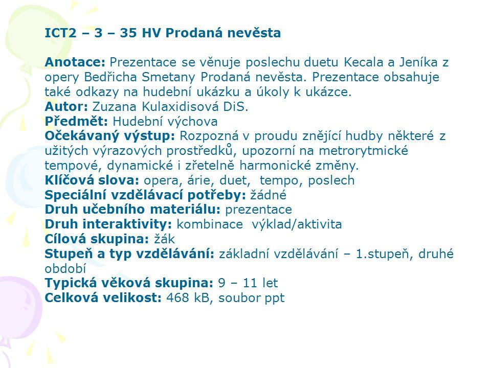 ICT2 – 3 – 35 HV Prodaná nevěsta Anotace: Prezentace se věnuje poslechu duetu Kecala a Jeníka z opery Bedřicha Smetany Prodaná nevěsta.