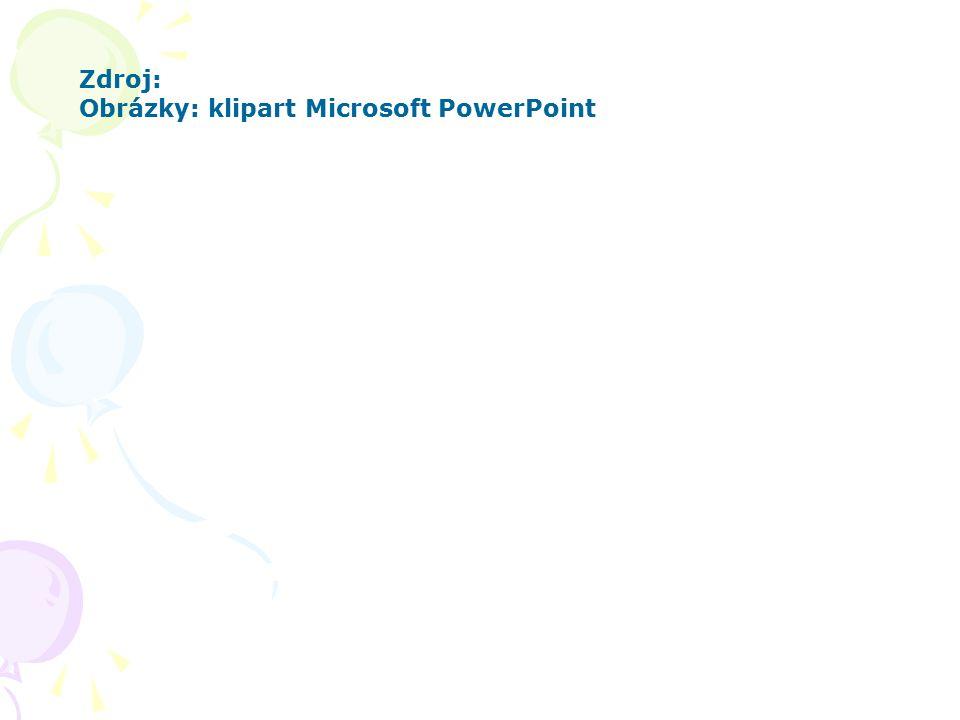 Zdroj: Obrázky: klipart Microsoft PowerPoint