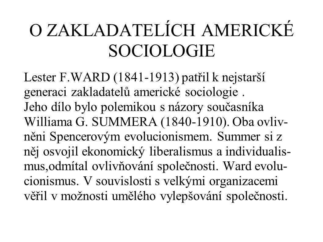 O ZAKLADATELÍCH AMERICKÉ SOCIOLOGIE Lester F.WARD (1841-1913) patřil k nejstarší generaci zakladatelů americké sociologie.