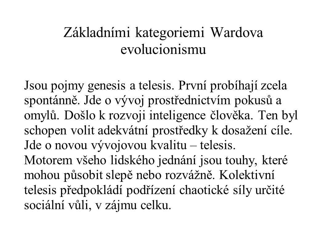Základními kategoriemi Wardova evolucionismu Jsou pojmy genesis a telesis.