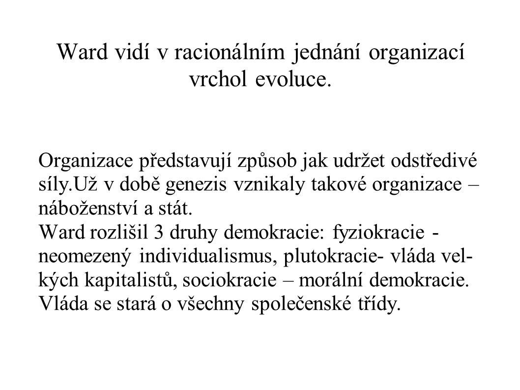 Ward vidí v racionálním jednání organizací vrchol evoluce.