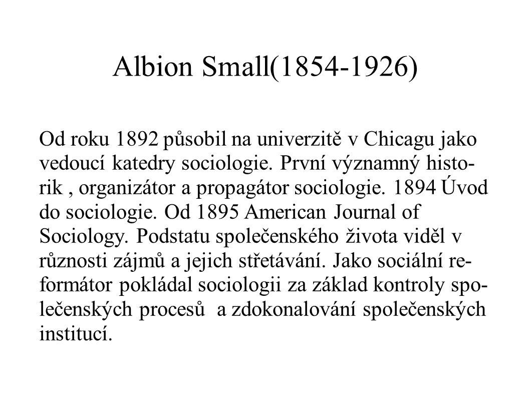Albion Small(1854-1926) Od roku 1892 působil na univerzitě v Chicagu jako vedoucí katedry sociologie.