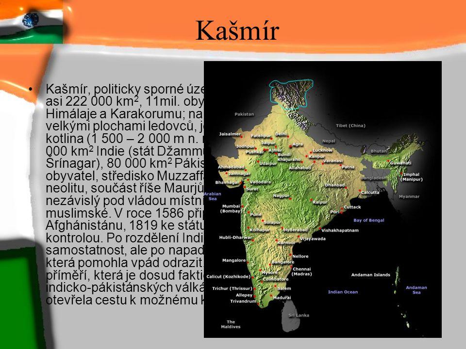 Kašmír Kašmír, politicky sporné území, jež nárokují Indie, Pákistán a Čína; asi 222 000 km 2, 11mil. obyvatel (1985). Kašmír leží na styku Himálaje a