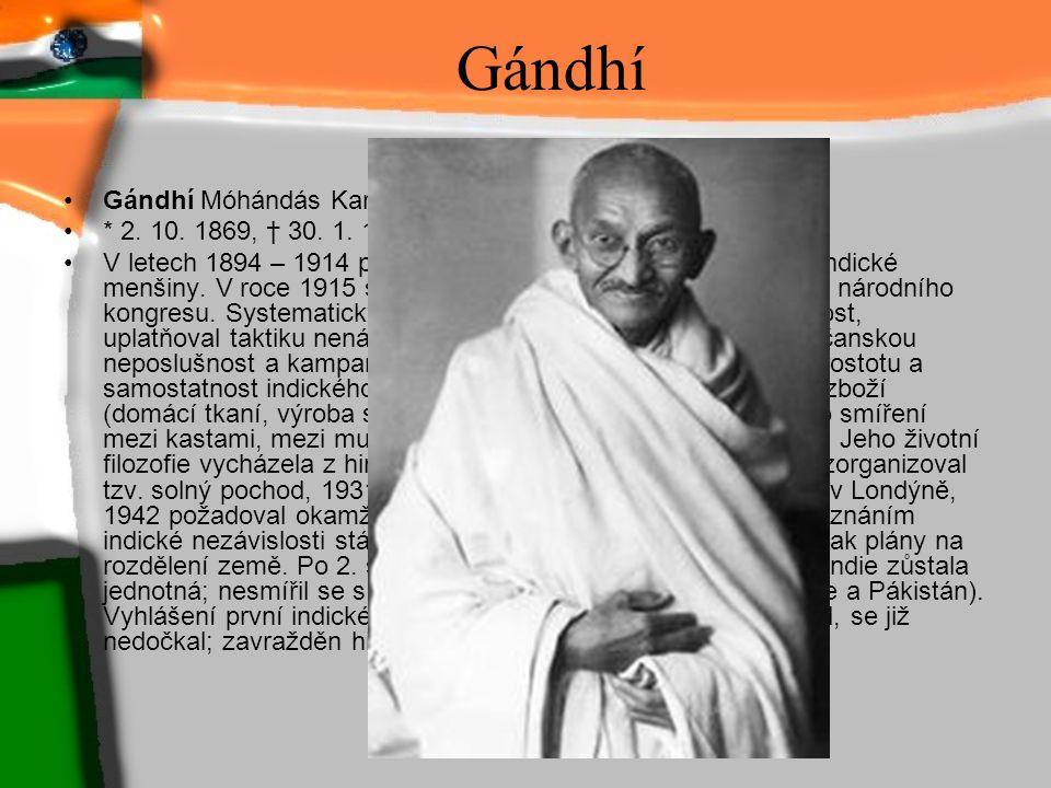 Gándhí Gándhí Móhándás Karamčand, zv. Máhatmá (Velká duše), * 2. 10. 1869, † 30. 1. 1948, indický politik a národní vůdce. V letech 1894 – 1914 působi