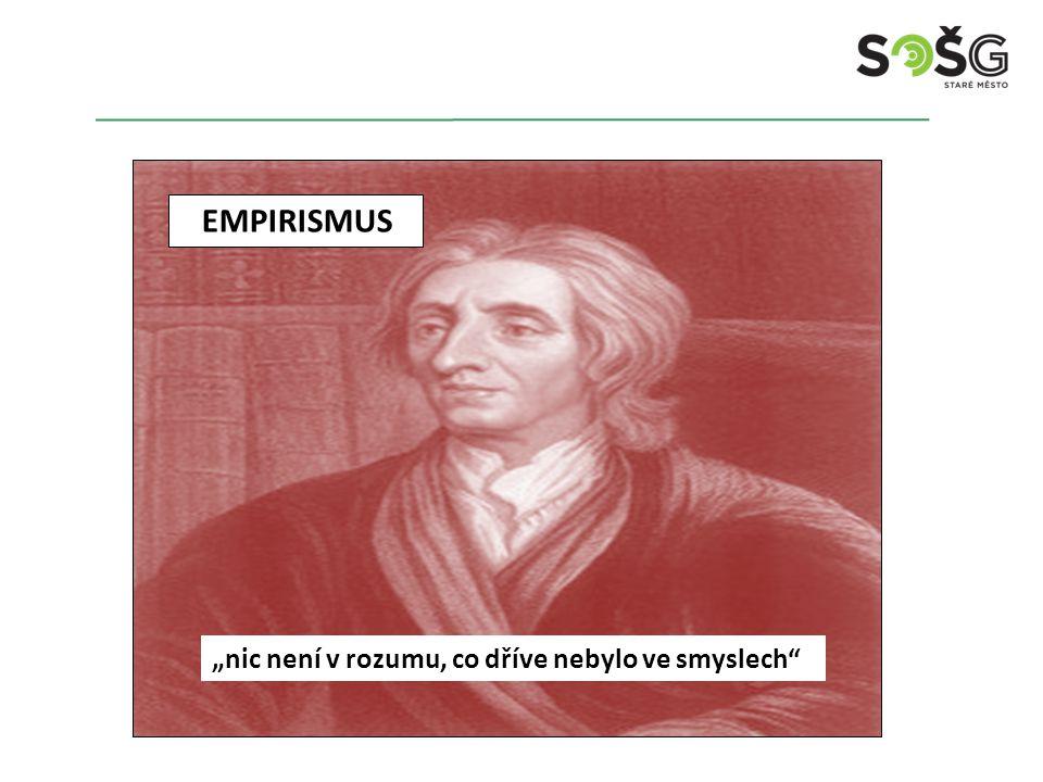"""EMPIRISMUS """"nic není v rozumu, co dříve nebylo ve smyslech"""