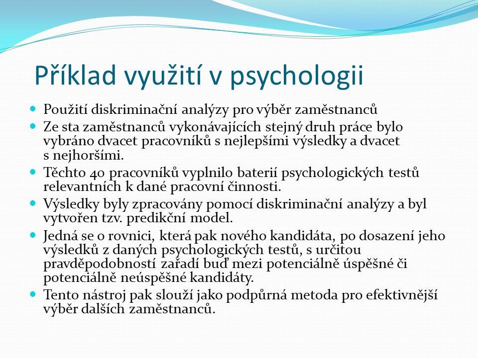 Příklad využití v psychologii Použití diskriminační analýzy pro výběr zaměstnanců Ze sta zaměstnanců vykonávajících stejný druh práce bylo vybráno dva