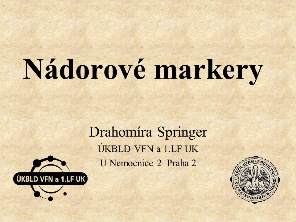 Nádorové markery Drahomíra Springer ÚKBLD VFN a 1.LF UK U Nemocnice 2 Praha 2