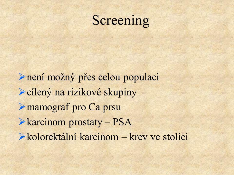 Screening  není možný přes celou populaci  cílený na rizikové skupiny  mamograf pro Ca prsu  karcinom prostaty – PSA  kolorektální karcinom – kre