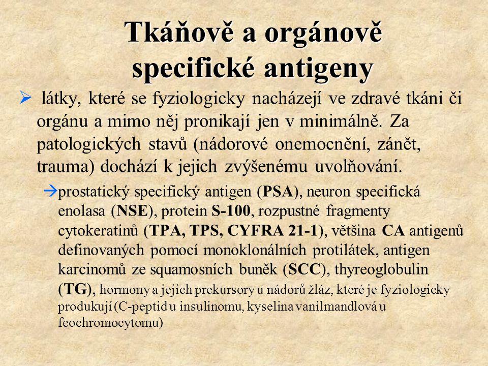 Nespecifické antigeny  enzymy a hormony produkované nádory (u nádorů z orgánů, které je fyziologicky neprodukují – paraneoplastický projev).