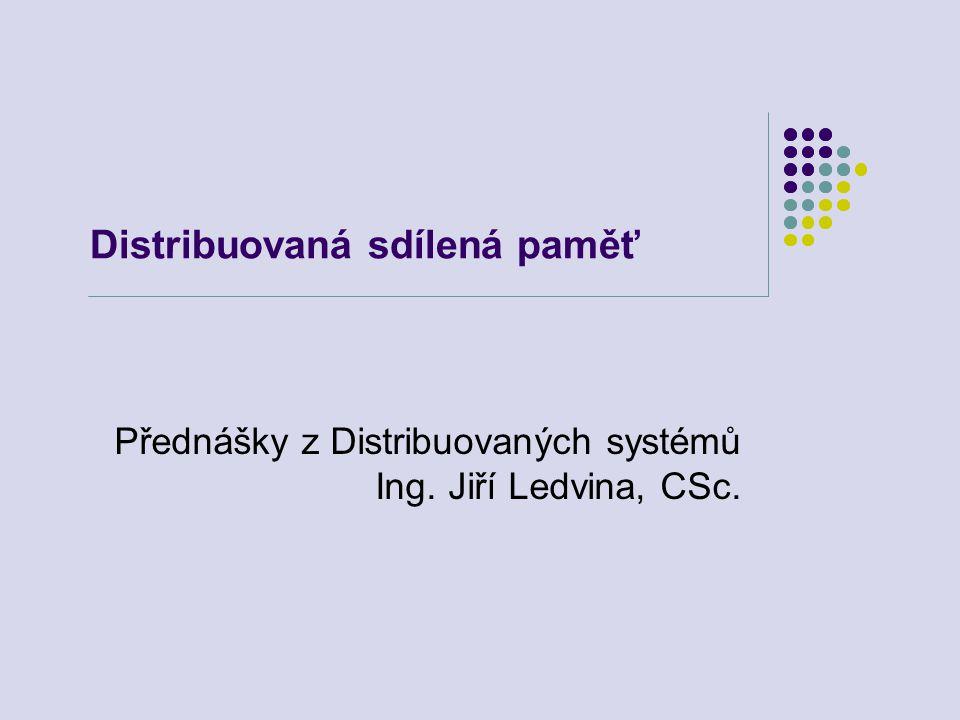 Distribuovaná sdílená paměť Přednášky z Distribuovaných systémů Ing. Jiří Ledvina, CSc.