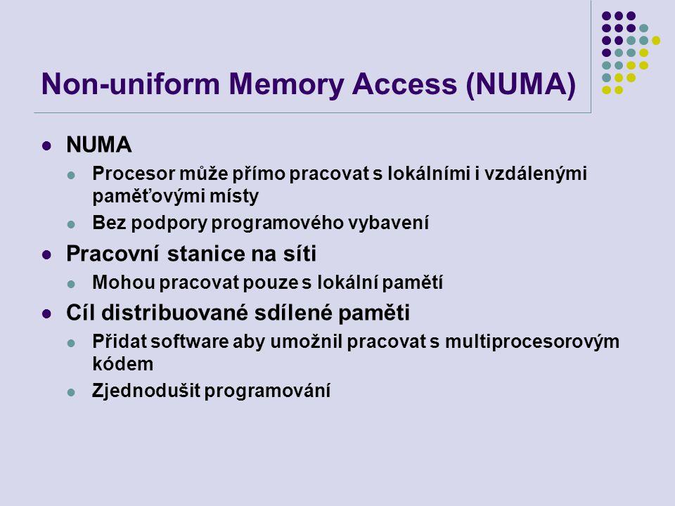 Non-uniform Memory Access (NUMA) NUMA Procesor může přímo pracovat s lokálními i vzdálenými paměťovými místy Bez podpory programového vybavení Pracovní stanice na síti Mohou pracovat pouze s lokální pamětí Cíl distribuované sdílené paměti Přidat software aby umožnil pracovat s multiprocesorovým kódem Zjednodušit programování