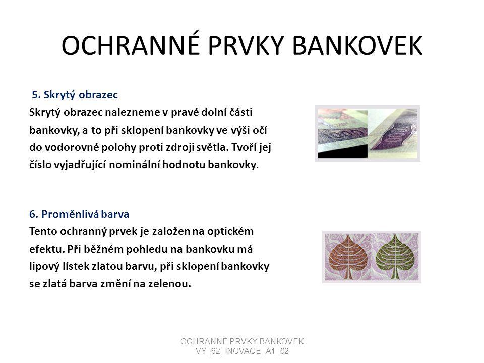OCHRANNÉ PRVKY BANKOVEK 5. Skrytý obrazec Skrytý obrazec nalezneme v pravé dolní části bankovky, a to při sklopení bankovky ve výši očí do vodorovné p