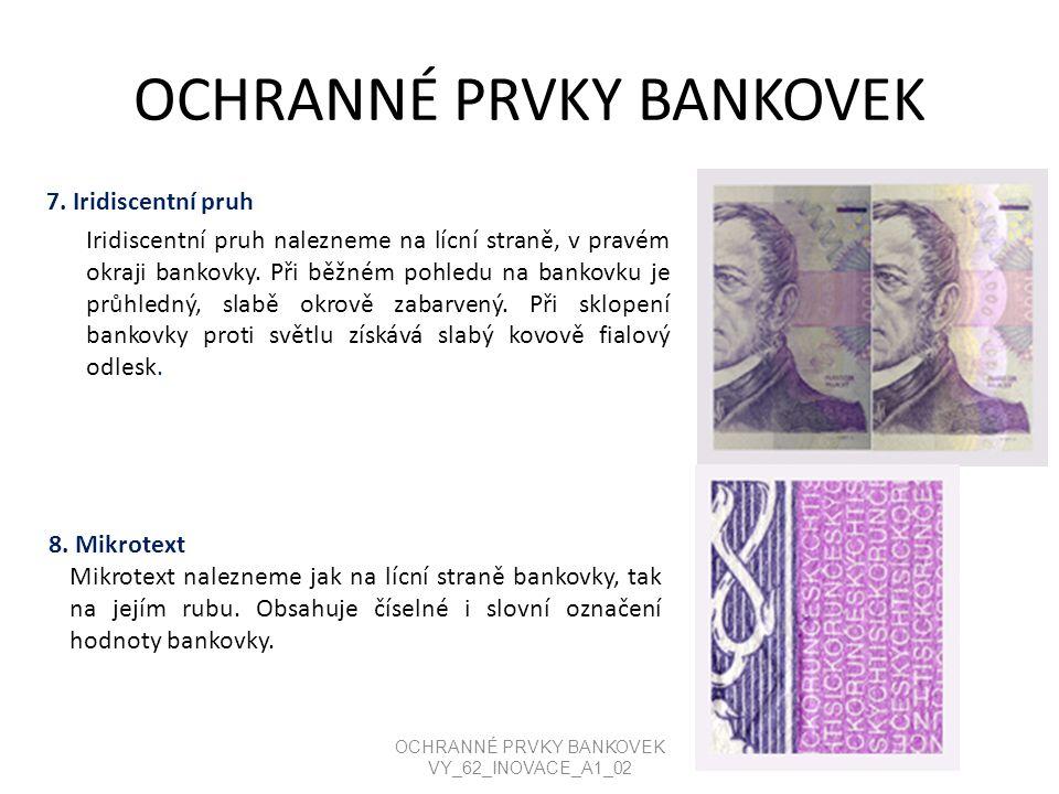 OCHRANNÉ PRVKY BANKOVEK 7. Iridiscentní pruh Iridiscentní pruh nalezneme na lícní straně, v pravém okraji bankovky. Při běžném pohledu na bankovku je