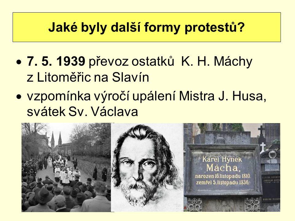  7. 5. 1939 převoz ostatků K. H. Máchy z Litoměřic na Slavín  vzpomínka výročí upálení Mistra J. Husa, svátek Sv. Václava Jaké byly další formy prot
