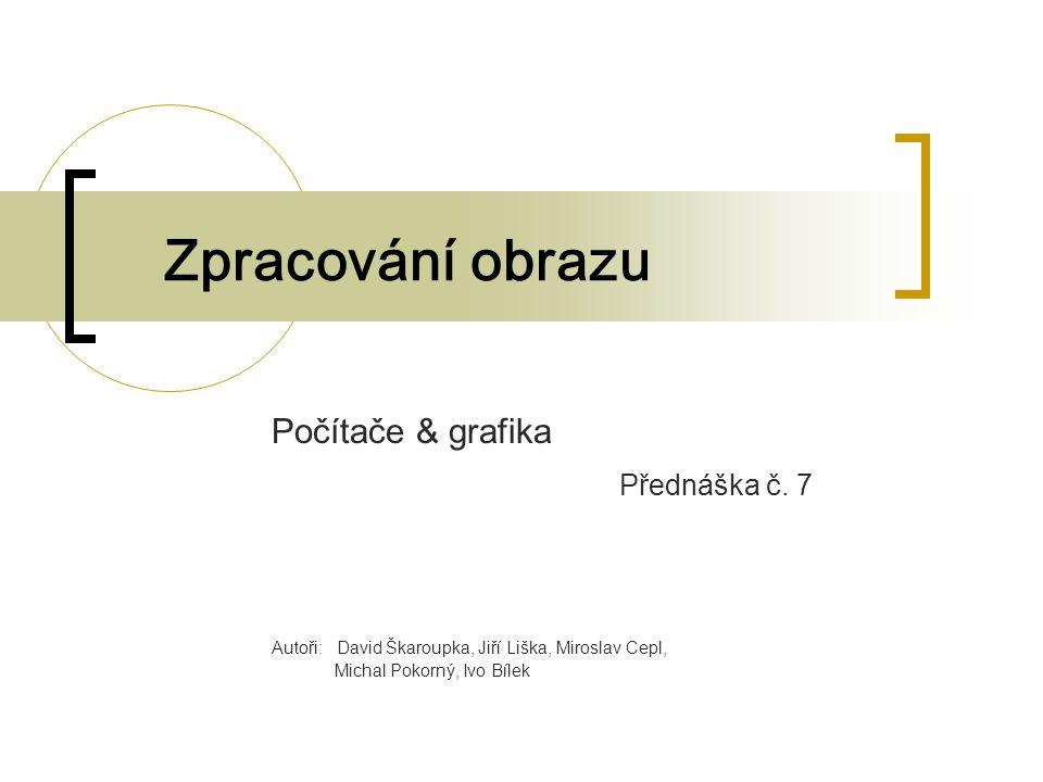 Zpracování obrazu Počítače & grafika Přednáška č.