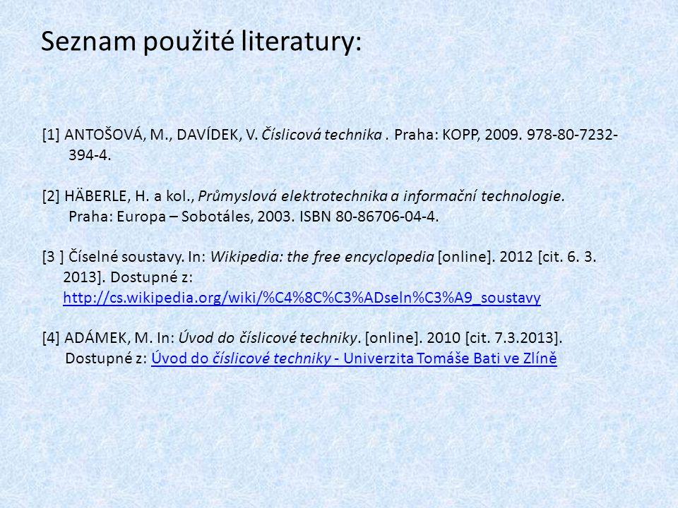 Seznam použité literatury: [1] ANTOŠOVÁ, M., DAVÍDEK, V. Číslicová technika. Praha: KOPP, 2009. 978-80-7232- 394-4. [2] HÄBERLE, H. a kol., Průmyslová
