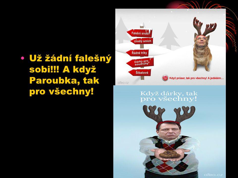 Už žádní falešný sobi!!! A když Paroubka, tak pro všechny!